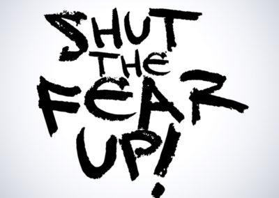 Shut-the-Fear-Up